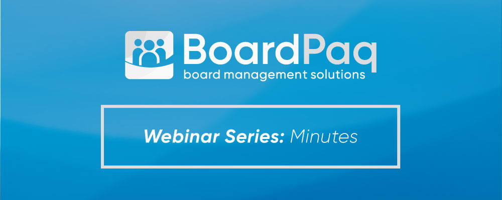 BoardPaq Webinar - Minutes That Matter for your Board of Directors