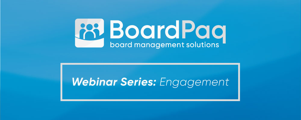BoardPaq Webinar - Creating an Engaged Board