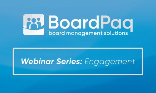 BoardPaq Webinar - Creating an Engaged Board